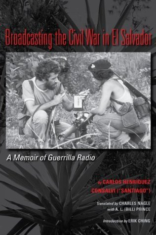 Broadcasting the Civil War in El Salvador: A Memoir of Guerrilla Radio (LLILAS Translations from Latin America Series)