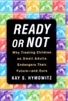 Ready Or Not: What Happens When We Treat Children As Small Adults