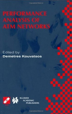 Performance Analysis of ATM Networks: Performance Modelling and Evaluation v. 4 (IFIP Advances in Information and Communication Technology)