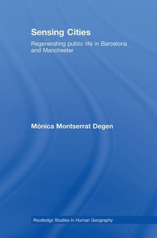 Sensing Cities: Regenerating Public Life in Barcelona and Manchester