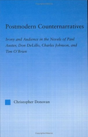Postmodern Counternarratives: Irony and Audience in the Novels of Paul Auster, Don DeLillo, Charles Johnson, and Tim O'Brien