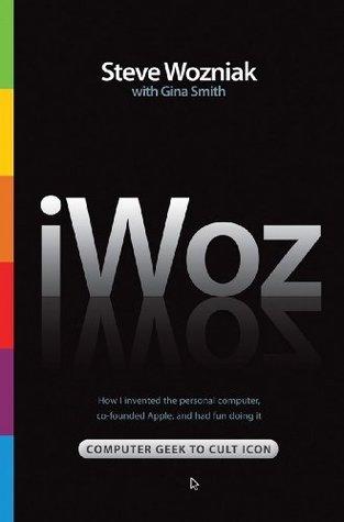 Ebook iWoz: Computer Geek to Cult Icon by Steve Wozniak PDF!