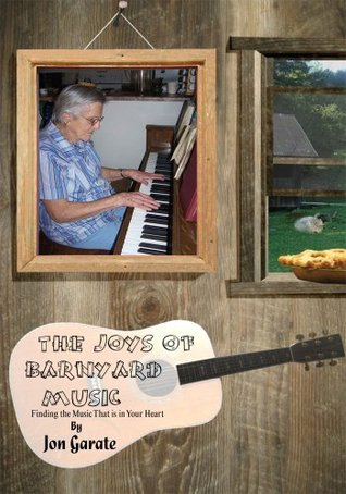 The Joys of Barnyard Music : Finding the Music That is in Your Heart