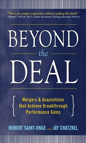 Beyond the Deal: A Revolutionary Framework for Successful Mergers & Acquisitions That Achieve Breakthrough Performance Gains: A Revolutionary Framework ... That Achieve Breakthrough Performance Gains