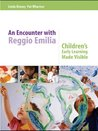 An Encounter with Reggio Emilia: Children's Early Learning made Visible