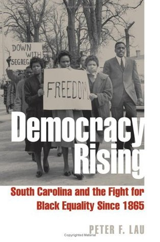 Democracy Rising: South Carolina and the Fight for Black Equality since 1865