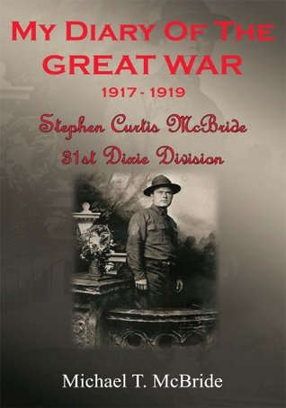 MY DIARY OF THE GREAT WAR 1917-1919:Stephen Curtis McBride 31st Dixie Division