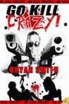 Go Kill Crazy! by Bryan Smith