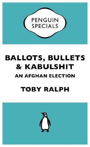 Ballots, Bullets & Kabulshit: : An Afghan Election: Penguin Specials