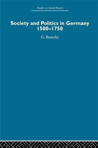 Society and Politics in Germany: 1500-1750 (Studies in Social History