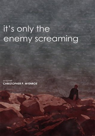 it's only the enemy screaming: a novel