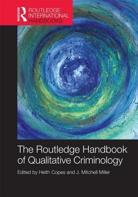 The Routledge International Handbook of Qualitative Criminology