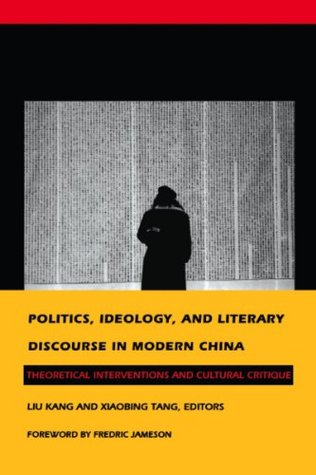 Politics, Ideology, and Literary Discourse in Modern China: Theoretical Interventions and Cultural Critique