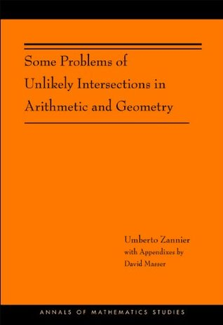 Some Problems of Unlikely Intersections in Arithmetic and Geometry (AM-181) (Annals of Mathematics Studies)