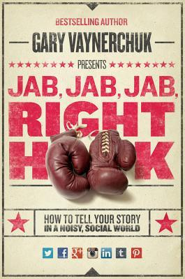 Jab, Jab, Jab, Jab, Jab, Right Hook: Connect with Customers Using the New Science of Storytelling