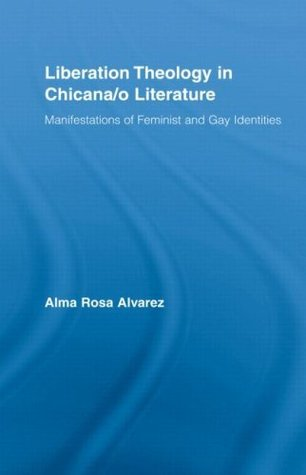 Liberation Theology in Chicana/o Literature: Manifestations of Feminist and Gay Identities (Latino Communities: Emerging Voices - Political, Social, Cultural and Legal Issues)