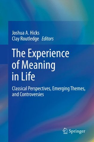 The Experience of Meaning in Life: Classical Perspectives, Emerging Themes, and Controversies
