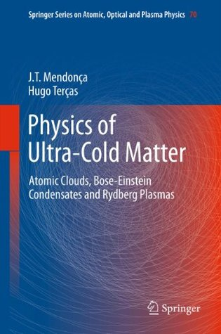 Physics of Ultra-Cold Matter: Atomic Clouds, Bose-Einstein Condensates and Rydberg Plasmas: 70 (Springer Series on Atomic, Optical, and Plasma Physics)
