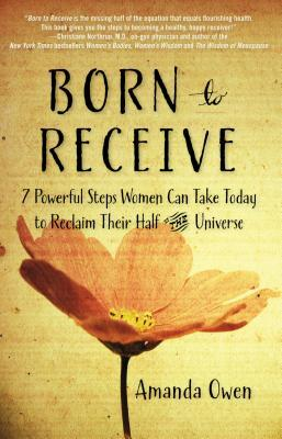 Born to Receive: Seven Powerful Steps Women Can Take Today to Reclaim Their Half of the Universe