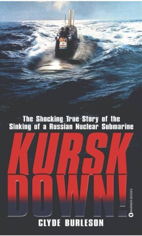 Kursk Down: The Shocking True Story of the Sinking of a Russian Nuclear Submarine