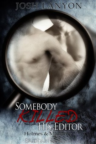 Homes & Moriarity #1 : Somebody Killed His Editor de Josh Lanyon 6542216