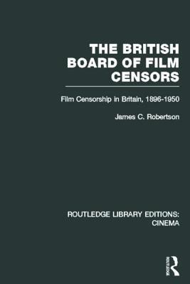 The British Board of Film Censors: Film Censorship in Britain, 1896-1950