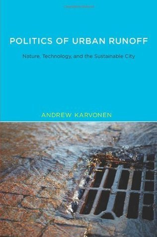 Politics of Urban Runoff: Nature, Technology, and the Sustainable City