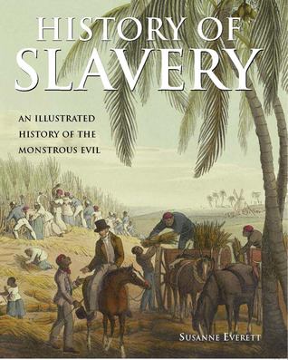 History of Slavery: An Illustrated History of the ...