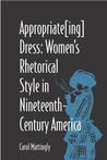 Appropriate[Ing] Dress: Women's Rhetorical Style in Nineteenth-Century America