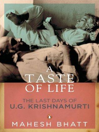A Taste of Life: The Last Days of U.G. Krishnamurti