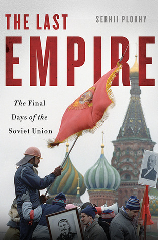 the-last-empire-the-final-days-of-the-soviet-union