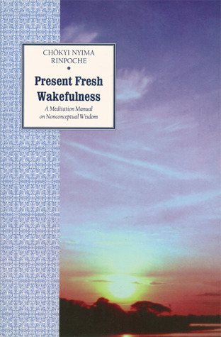 present-fresh-wakefulness-a-meditation-manual-on-nonconceptual-wisdom