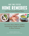 500 Time-Tested Home Remedies and the Science Behind Them by Linda B. White