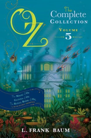 Oz, the Complete Collection Volume 5 bind-up: The Magic of Oz; Glinda of Oz, The Royal Book of Oz