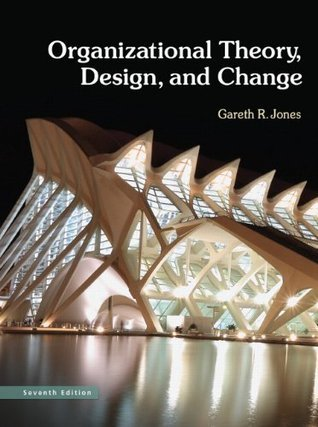 Organizational Theory, Design, and Change: Texts and Cases (7th Edition)