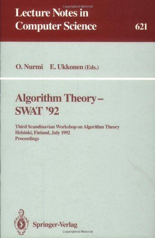 Algorithm Theory - SWAT '92: Third Scandinavian Workshop on Algorithm Theory, Helsinki, Finland, July 8-10, 1992. Proceedings (Lecture Notes in Computer Science)