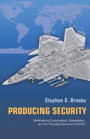 Producing Security: Multinational Corporations, Globalization, and the Changing Calculus of Conflict