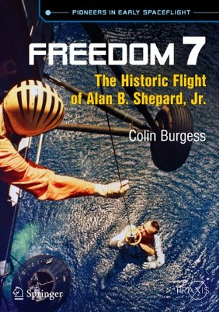 Freedom 7: The Historic Flight of Alan B. Shepard, Jr. (Springer Praxis Books / Space Exploration)