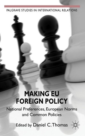 Making EU Foreign Policy: National Preferences, European Norms and Common Policies