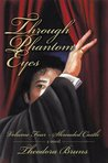 Through Phantom Eyes: Volume Four Shrouded Castle