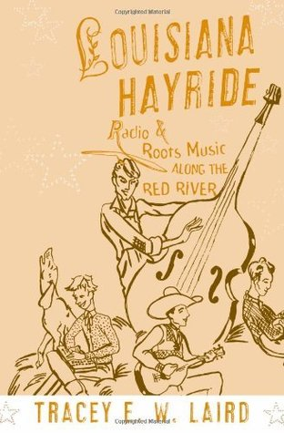 Louisiana Hayride: Radio and Roots Music along the Red River (American Musicspheres)
