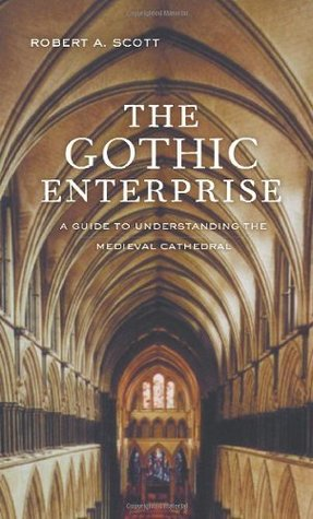 The Gothic Enterprise A Guide To Understanding The Medieval