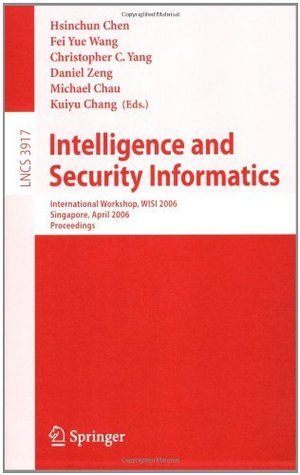 Intelligence and Security Informatics: International Workshop, WISI 2006, Singapore, April 9, 2006, Proceedings (Lecture Notes in Computer Science / Information ... Applications, incl. Internet/Web, and HCI)