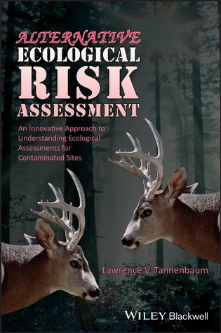 Alternative Ecological Risk Assessment: An Innovative Approach to Understanding Ecological Assessments for Contaminated Sites