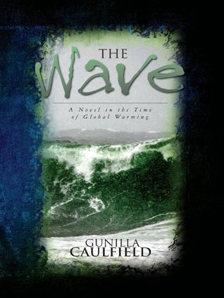 THE WAVE A Novel in the Time of Global Warming