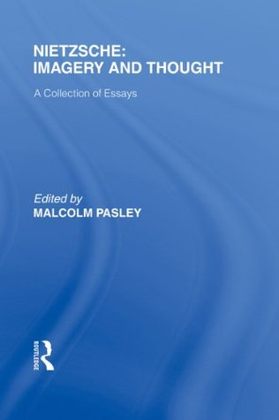 nietzsche imagery and thought a collection of essays by malcolm  nietzsche imagery and thought a collection of essays by malcolm pasley