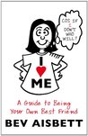 I Love Me: A Guide to Being Your Own Best Friend