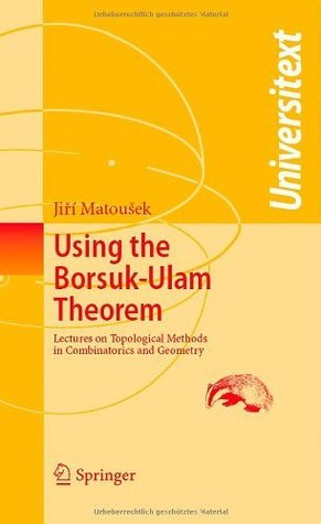Using the Borsuk-Ulam Theorem: Lectures on Topological Methods in Combinatorics and Geometry