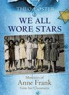 We All Wore Stars: Memories of Anne Frank From Her Classmates