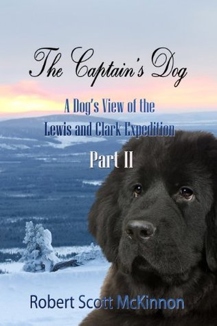 The Captain's Dog: A Dog's View of the Lewis and Clark Expedition Part 2